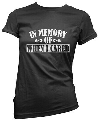 In Memory of When I Cared - Grumpy Moody Funny Old Womens Girls Fitted T-Shirt