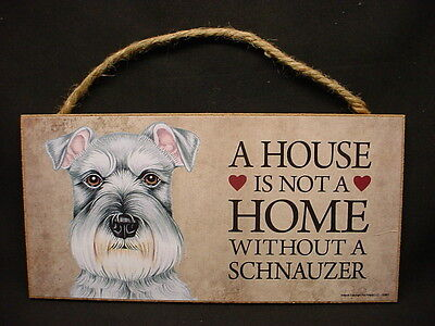 SCHNAUZER A House Is Not Home DOG wood SIGN wall PLAQUE gray puppy uncropped NEW