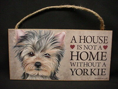 YORKIE A House Is Not A Home PUPPY DOG wood SIGN wall hanging PLAQUE Terrier NEW