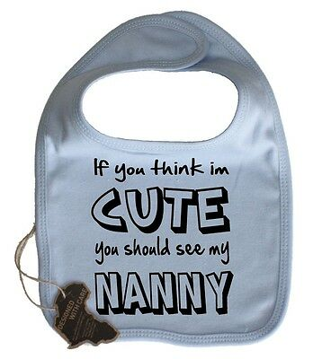 If You Think Im Cute Should See My Nanny Baby Dribble Bib Velcro Funny Present