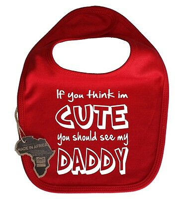 If You Think Im Cute Should See My Daddy Baby Dribble Bib Velcro Funny Present