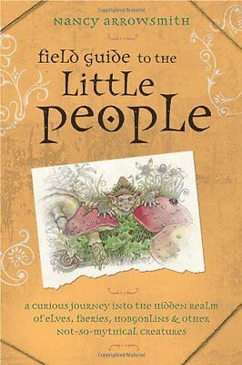 Field Guide to the Little People: A Curious Journey into the Hidden Realm of Elv