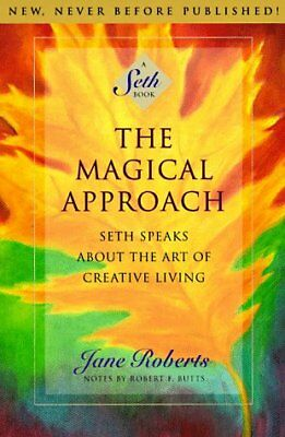 The Magical Approach: Seth Speaks About the Art of Creative Living-Jane Roberts