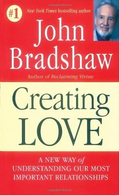 Crea Creating Love: The Next Great Stage of Growth-John Bradshaw