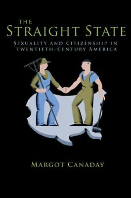 The Straight State: Sexuality and Citizenship in Twentieth-Century America-Margo