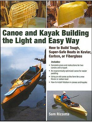 Canoe and Kayak Building the Light and Easy Way: Kevlar, Carbon or Fiberglass