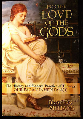 Brand New! For The Love Of The Gods Theurgy Rituals Pagan Traditions Magick
