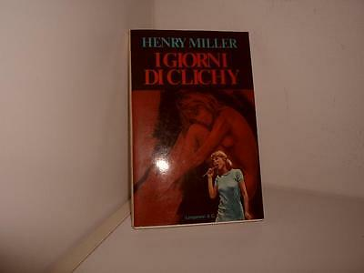 I GIORNI DI CLICHY - HENRY MILLER - LONGANESI -- 1a ED. - 1977