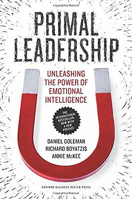 Primal Leadership, with a New Preface by the Authors : Unleashing the Power of E