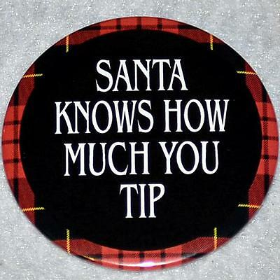 SANTA KNOWSHOW MUCH YOU TIP! - 1 Pin Button