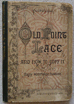 Old Point Lace: how to copy and imitate it. 1st edition 1878 by Daisy Hawkins