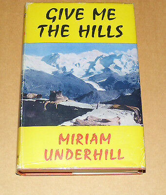 GIVE ME THE HILLS - Miriam Underhill. 1st Edition. Climbing, mountaineering