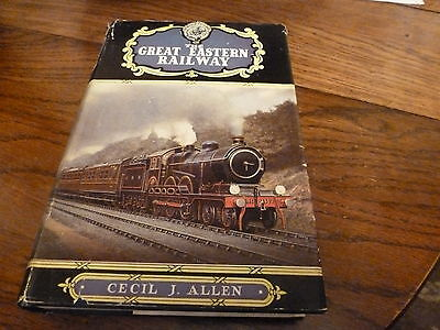 The Great Eastern Railway By Cecil J. Allen 1955 First Edition