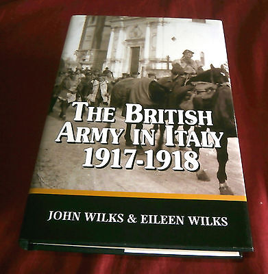 THE BRITISH ARMY IN ITALY 1917-18' John & Eileen Wilks. 1998. Fully Illustrated.