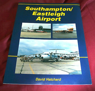 SOUTHAMPTON / EASTLEIGH AIRPORT. David Hatchard. 1990. Fully Illustrated.