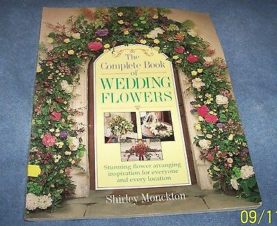 The Complete Book of Wedding Flowers-Stunning Flower Arranging Inspiration....