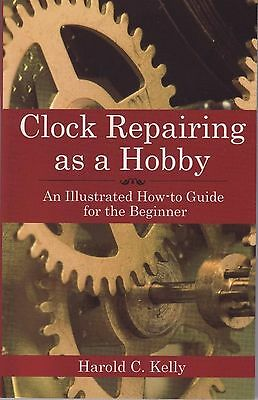 Clock Repairing as a Hobby - How to Book by Kelly