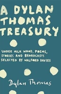 A Dylan Thomas Treasury: Poems, Stories and Broadcasts. Selected by Walford Dav.