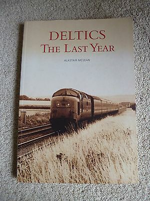 COLLECTABLE RAILWAY BOOK  DELTIC`s THE LAST YEAR  S/B