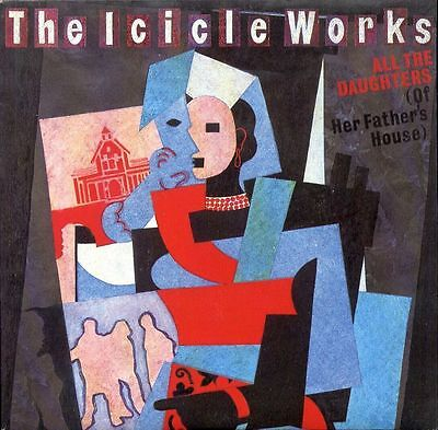 "ICICLE WORKS UK 1985 7"" Single ALL THE DAUGHTERS  NEW"