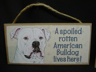 AMERICAN BULLDOG A Spoiled Rotten DOG PICTURE SIGN wood HANGING PLAQUE puppy NEW