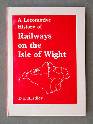 A locomotive History of the Railways on the Isle of Wight by D L Bradley