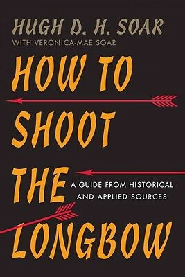How to Shoot the Longbow Book~Arrows~leading expert on traditional archery~NEW!