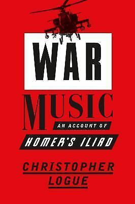 War Music : An Account of Homer's Iliad by Christopher Logue (2017, Paperback)