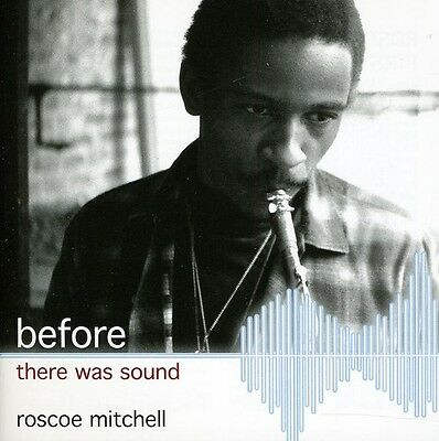 Roscoe Mitchell - Before There Was Sound [New CD]
