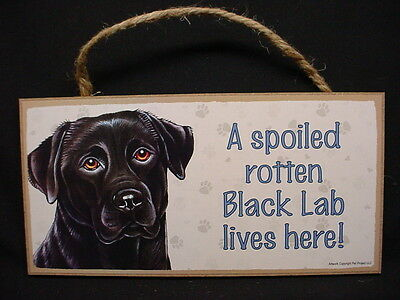 BLACK LAB A Spoiled Rotten DOG wood SIGN Labrador Retriever WALL PLAQUE puppy