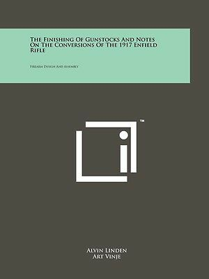 Finishing of Gunstocks & Notes on the Conversions of the 1917 Enfield Rifle Book