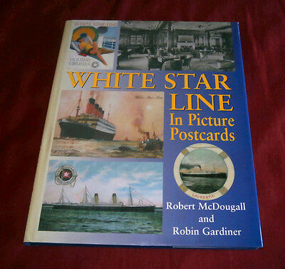 WHITE STAR LINE IN PICTURE POSTCARDS. Robert McDougall. 2003. Fully Illustrated.
