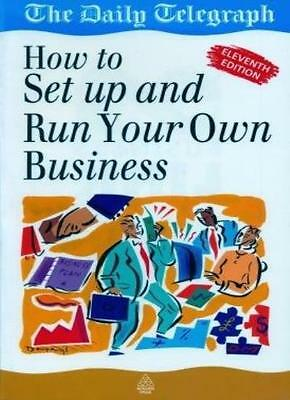 How to Set Up and Run Your Own Business,The Daily Telegraph- 9780749413743
