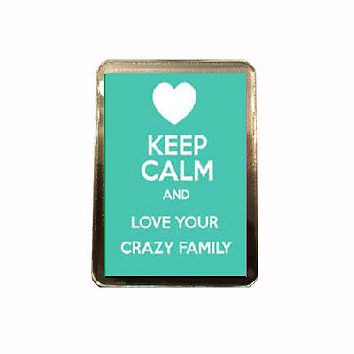 Love Your Crazy Family - Novelty Keep Calm Fridge Magnet