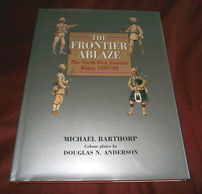 THE FRONTIER ABLAZE. NORTH WEST FRONTIER RISING 1897-98. M Barthorp Fully Illus.