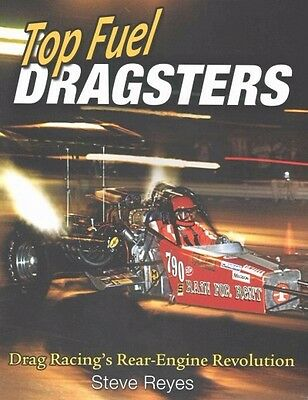 Top Fuel Dragsters: Drag Racing's Rear-Engine Revolution~Color Photos~NEW 2016!
