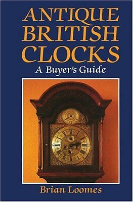 Antique British Clocks: A Buyer's Guide New Hardcover Book Brian Loomes