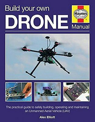 Build Your Own Drone Manual: The practical guide to safely building, operating a