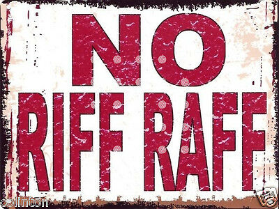 NO RIFF RAFF METAL SIGN  RETRO VINTAGE STYLE shed,garage, funny,man cave,shed,
