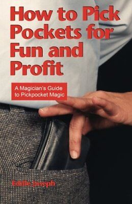 How to Pick Pockets for Fun and Profit: A Magician's Guide to Pick Pocket Magic-