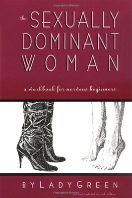 The Sexually Dominant Woman: A Workbook for Nervous Beginners-Lady Green