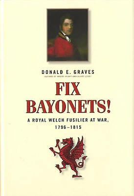 FIX BAYONETS! A ROYAL WELCH FUSILIER AR WAR 1796-1815 By GRAVES 2007 1ST HBDJ