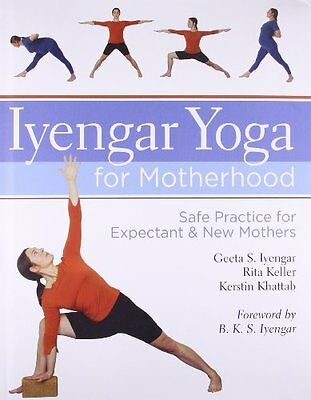 Iyengar Yoga for Motherhood: Safe Practice for Expectant & New Mothers New Hardc