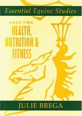 Essential Equine Studies: Health, Nutrition and Fitness: Bk. 2-Julie Brega