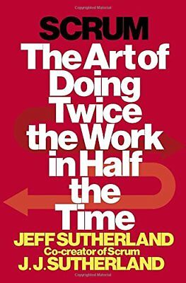 Scrum : The Art of Doing Twice the Work in Half the Time-Jeff Sutherland