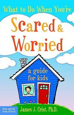 What to Do When You're Scared and Worried: A Guide for Kids-James J. Crist