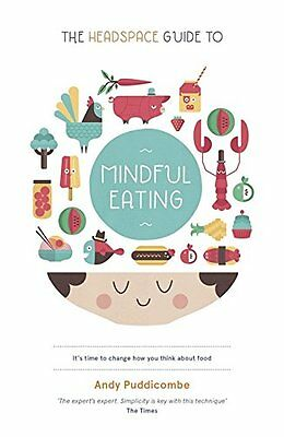 The Headspace Guide to... Mindful Eating: 10 Days to Finding Your Ideal Weight N