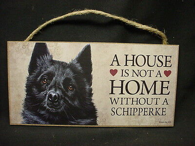SCHIPPERKE A House Is Not A Home DOG PRINT wood SIGN PLAQUE black puppy Skipper