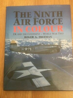 U.S. Ninth Airforce in Colour: UK and The Continent  Roger A Freeman HB DJ 1st