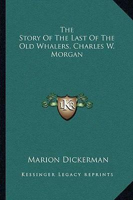 The Story of the Last of the Old Whalers, Charles W. Morgan Book~harpoon~whaling
